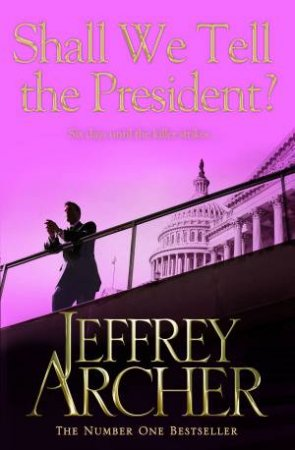 Shall We Tell The President? by Jeffrey Archer