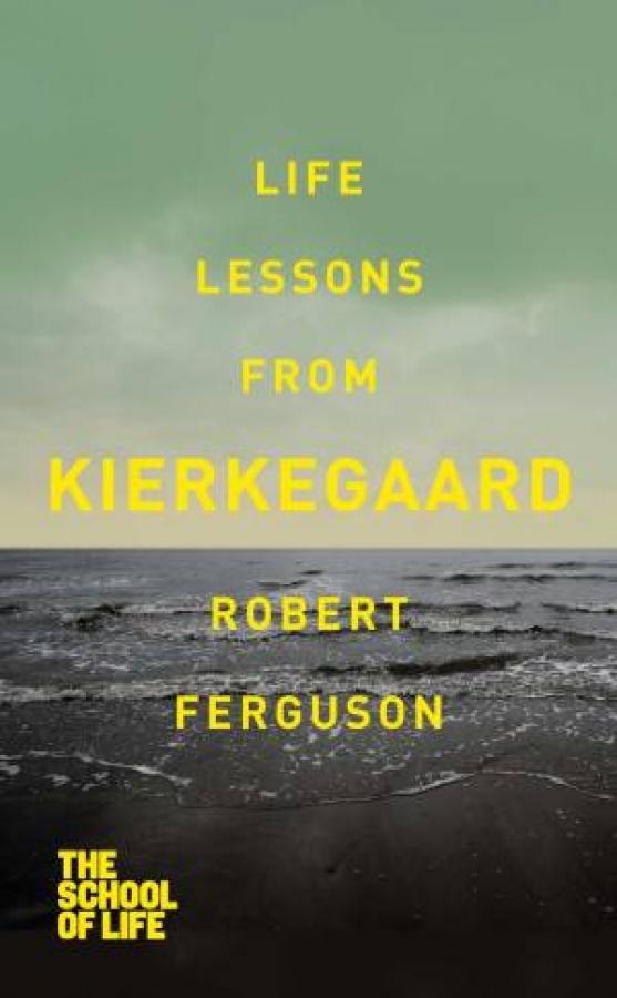 The-School-Of-Life-Life-Lessons-From-Kierkegaard-by-Robert-Ferguson-Paperback