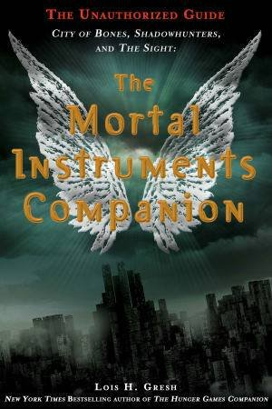 The Mortal Instruments Companion by Lois H. Gresh