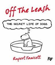 off the leash the secret life of dogs fawcett rupert