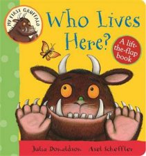 My First Gruffalo Who Lives Here LifttheFlap Book