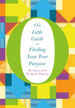O's Little Guide to Finding Your True Purpose by Various