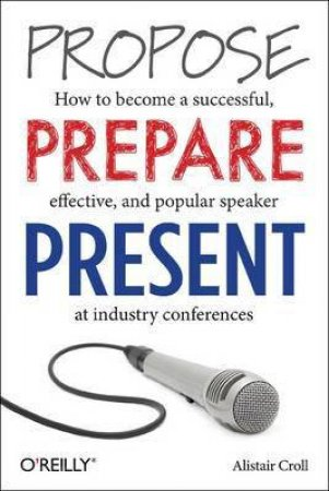 Propose, Prepare, Present by Alistair Croll