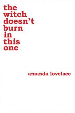 The Witch Doesnt Burn In This One by Amanda Lovelace