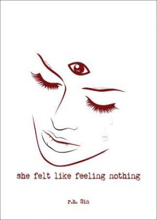 She Felt Like Feeling Nothing by R. H. Sin