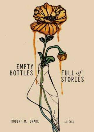 Empty Bottles Full Of Stories by r.h. Sin & Robert M Drake