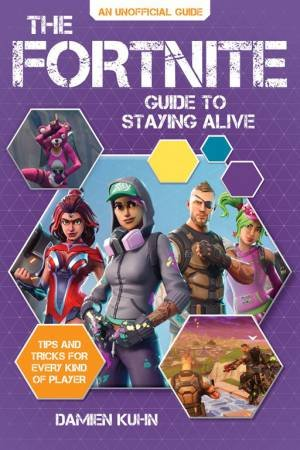 The Fortnite Guide To Staying Alive by Damien Kuhn