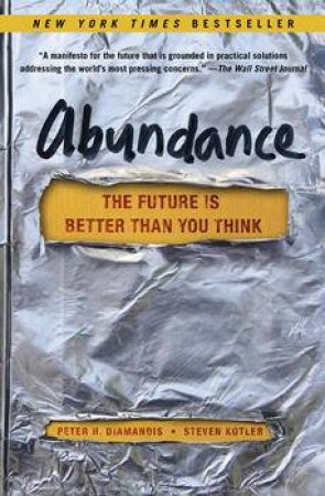 Abundance: The Future Is Better Than You Think by Peter H. Diamandis & Steven Kotler