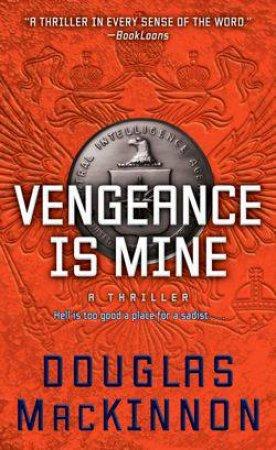 Vengeance Is Mine by Douglas MacKinnon