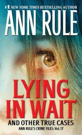 Ann Rule's Crime Files: Vol.17: Lying in Wait