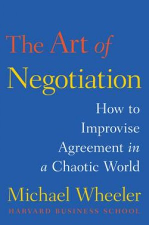 Art of Negotiation by Michael Wheeler