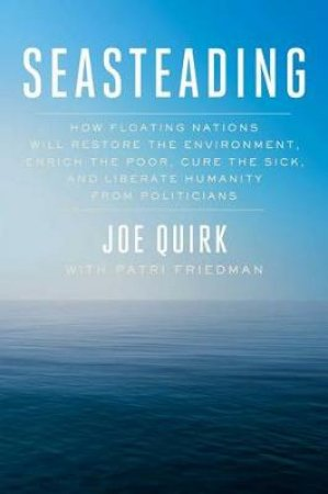 Seasteading: How Ocean Cities Will Change the World by Joe Quirk