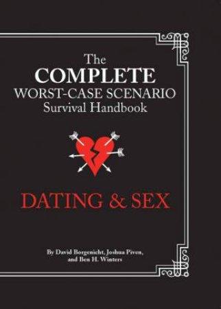 Complete Worst Case Scenario: Dating and Sex by David Borgenicht & Joshua Piven
