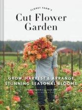Floret Farms Cut Flower Garden Grow Harvest And Arrange Stunning Seasonal Blooms