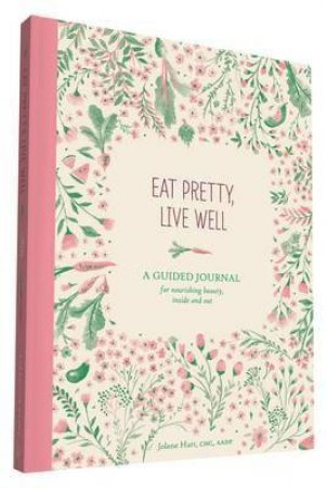 Eat Pretty, Live Well by Jolene Hart