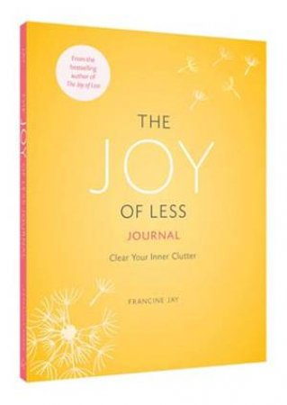 The Joy of Less Journal: Clear Your Inner Clutter by Francine Jay