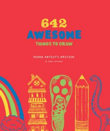 642 Awesome Things To Draw: Young Artist Edition