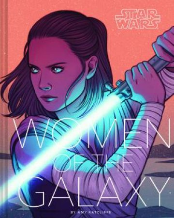 Star Wars: Women of the Galaxy by Amy Ratcliffe