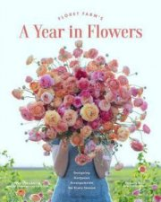 Floret Farms A Year In Flowers