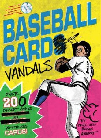 Baseball Card Vandals by Beau Abbott & Bryan Abbott