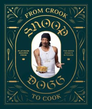 Snoop Dogg Cookbook: Platinum Recipes From Tha Boss Dogg's Kitchen by Snoop Dogg
