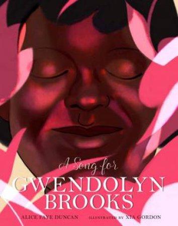 A Song For Gwendolyn Brooks by Alice Faye Duncan & Xia Gordon
