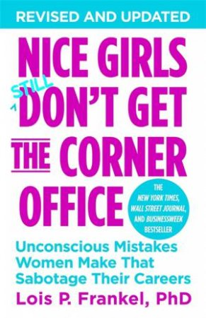 Nice Girls Don't Get The Corner Office (Revised Edition) by Lois P. Frankel