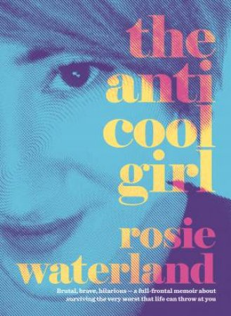 The Anti-Cool Girl by Rosie Waterland