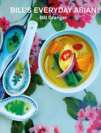Bill's Everyday Asian by Bill Granger