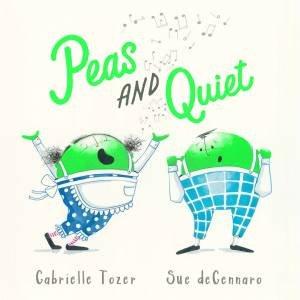 Peas And Quiet by Gabrielle Tozer & Sue deGennaro