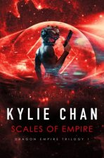 Scales Of Empire by Kylie Chan