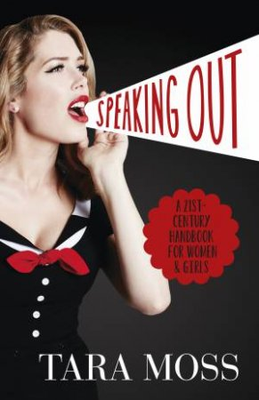 Speaking Out: A 21st Century Handbook For Women And Girls by Tara Moss