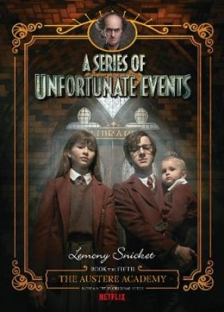 A Series of Unfortunate Events #5: The Austere Academy [Netflix Tie-in Edition] by Lemony Snicket & Brett Helquist