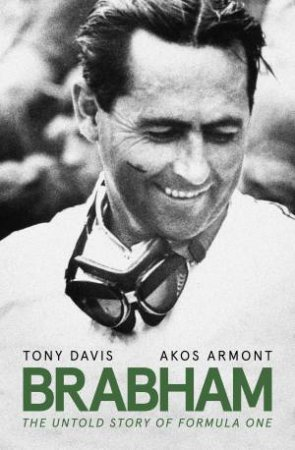 Brabham: The Untold Story of Formula One by Tony Davis & Akos Armont
