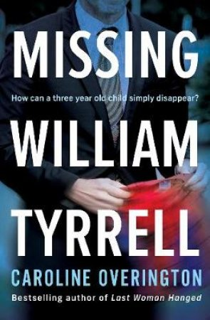 Missing William Tyrrell by Caroline Overington