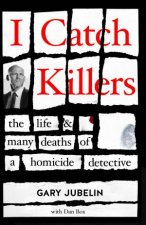 I Catch Killers The Life And Many Deaths Of A Homicide Detective