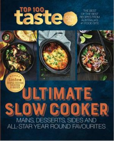 Ultimate Slow Cooker: The Best of the Best Recipes from Australia's #1 Food Site