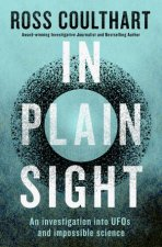 In Plain Sight An investigation into UFOs and impossible science