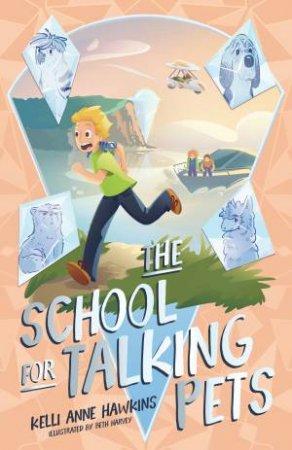 The School For Talking Pets by Kelli Anne Hawkins & Beth Harvey