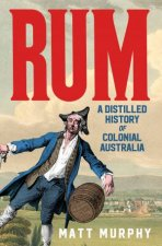 Rum A Distilled History Of Colonial Australia