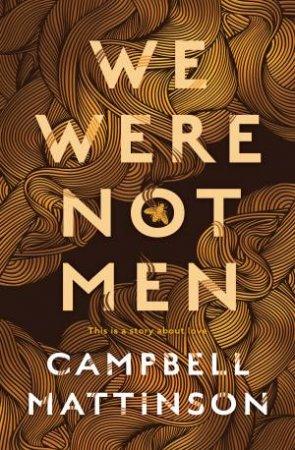 We Were Not Men by Campbell Mattinson