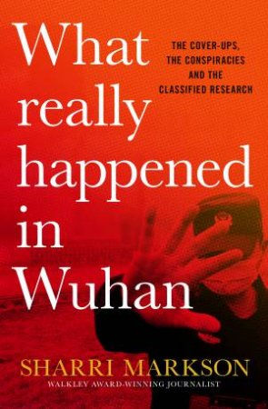 What Really Happened In Wuhan by Sharri Markson