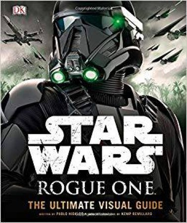 Star Wars: Rogue One: The Ultimate Visual Guide by Pablo Hidalgo
