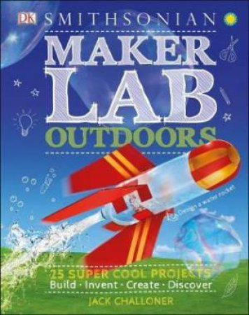 Maker Lab: Outdoors : 25 Super Cool Projects by Jack Challoner