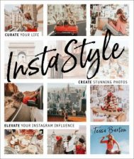 InstaStyle Curate Your Life Create Stunning Photos And Captivate Your Instagram Following