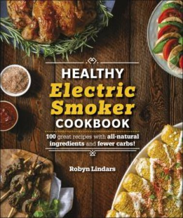 The Healthy Electric Smoker Cookbook by Various