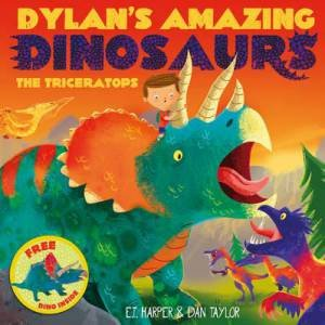 Dylan's Amazing Dinosaurs: The Triceratops by E.T. Harper