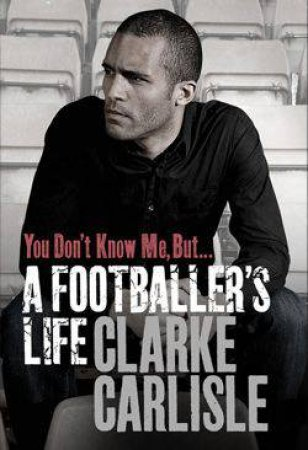 You Don't Know Me, But... by Clarke Carlisle