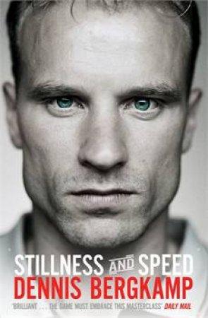 Stillness and Speed: My Story by Dennis Bergkamp