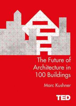 TED: The Future of Architecture in 100 Buildings by Marc Kushner